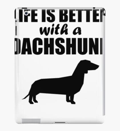 Life Is Better With A Dachshund   Dachshund Shirt Funny iPad Case/Skin