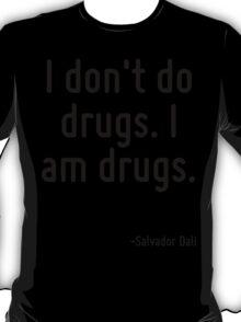 I don't do drugs. I am drugs. T-Shirt