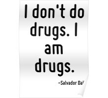 I don't do drugs. I am drugs. Poster