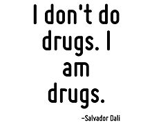 I don't do drugs. I am drugs. Photographic Print