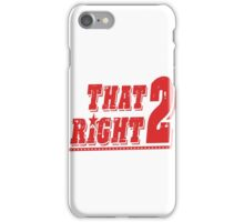 THAT RIGHT 2 iPhone Case/Skin