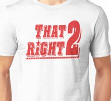 THAT RIGHT 2 Unisex T-Shirt