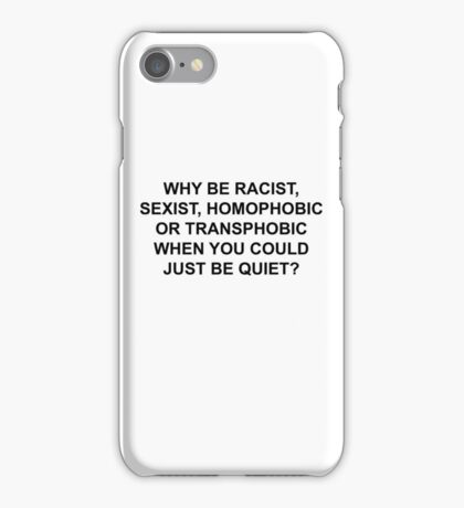 WHY BE RACIST, JUST BE QUIET. iPhone Case/Skin
