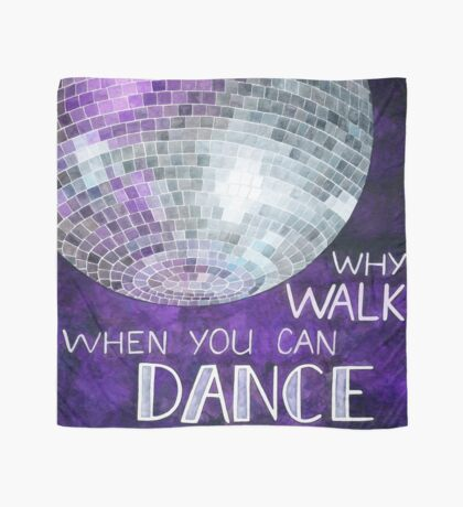 Why walk when you can dance! Scarf