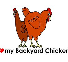 I Love My Backyard Chickens by imphavok