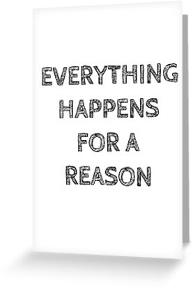 EVERYTHING HAPPENS FOR A REASON by Bundjum