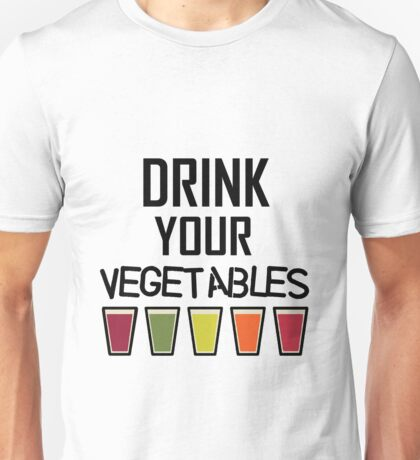 Drink Your Vegetables - Healthy Diet - Juice - Juicing - Funny Cool Drinking Gift Unisex T-Shirt