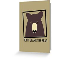 DON'T BLAME THE BROWN BEAR Greeting Card