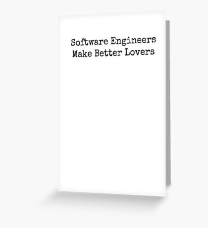 Software Engineers Make Better Lovers Greeting Card
