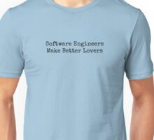 Software Engineers Make Better Lovers Unisex T-Shirt