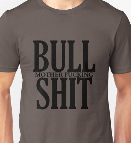 Bull Mother Fucking Shit! Unisex T-Shirt