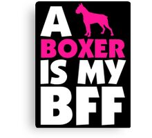 A BOXER IS MY BFF Canvas Print