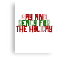 Gay and ready for the Holiday Canvas Print