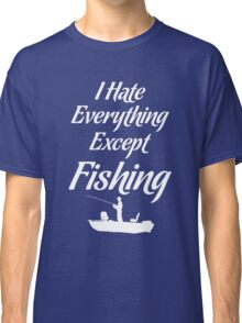 I Hate Everything Except Fishing Angler Outdoors T-Shirt Classic T-Shirt