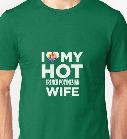 I Love My Hot French Polynesian Unisex T-Shirt