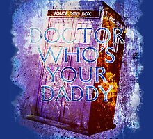 Doctor Who's Your Daddy by JSKerberDesigns