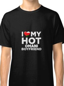 I Love My Hot Omani Boyfriend Classic T-Shirt