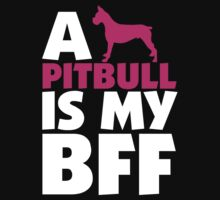 A PITBULL IS MY BFF by 2E1K