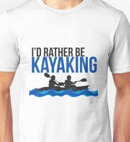 I'd Rather Be Kayaking - Rowing - Boat - River Raft - Kayak Gift Unisex T-Shirt