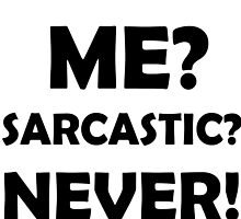 ME? SARCASTIC? NEVER! by Divertions