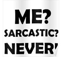 ME? SARCASTIC? NEVER! Poster