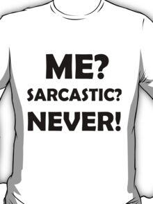 ME? SARCASTIC? NEVER! T-Shirt