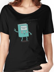 Funny Math Got 99 Problem- math funny shirts Women's Relaxed Fit T-Shirt
