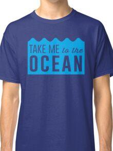 Take me to the ocean Classic T-Shirt