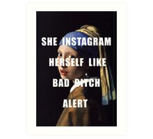 SHE INSTAGRAM HERSELF LIKE BAD BITCH ALERT Art Print