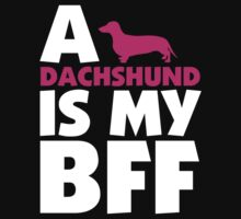 A DACHSHUND IS MY BFF by 2E1K