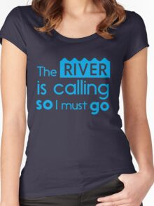 The river is calling so I must go Women's Fitted Scoop T-Shirt
