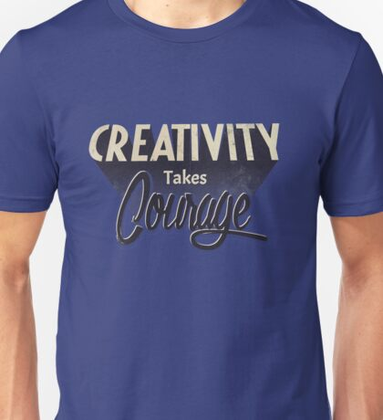 Creativity Takes Courage. Unisex T-Shirt
