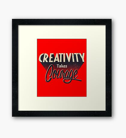 Creativity Takes Courage. Framed Print
