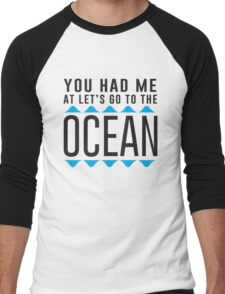 You had me at let's go to the ocean Men's Baseball ¾ T-Shirt