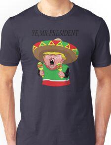 YE,MR.PRESINDENT Unisex T-Shirt