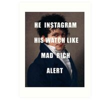 HE INSTAGRAM HIS WATCH LIKE MAD RICH ALERT Art Print