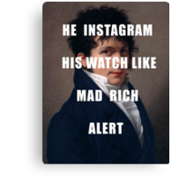 HE INSTAGRAM HIS WATCH LIKE MAD RICH ALERT Canvas Print