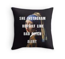 SHE INSTAGRAM HERSELF LIKE BAD BITCH ALERT Throw Pillow