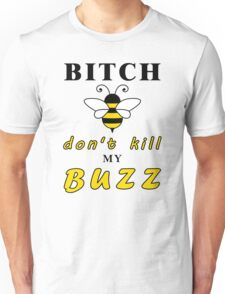 Bitch don't kill my buzz Unisex T-Shirt