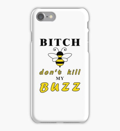 Bitch don't kill my buzz iPhone Case/Skin