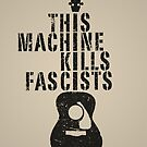 This Machine Kills Fascists by SJ-Graphics