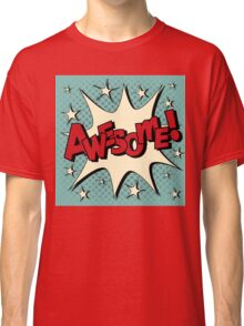 Comic Bubble in Pop Art Style with Expression Awesome Classic T-Shirt