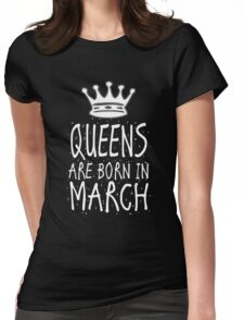 Queens Are Born In March Birthday Gift Shirt Christmas Cute Funny Pisces Aries Zodiac Womens Fitted T-Shirt