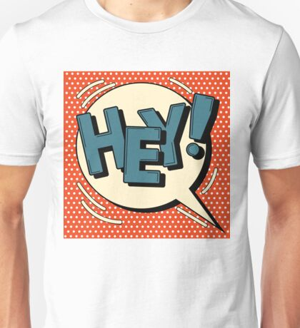 Comic Bubble in Pop Art Style with Expression Hey Unisex T-Shirt