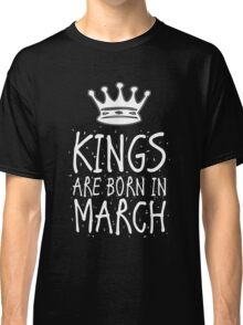 Kings Are Born In March Birthday Gift Shirt Christmas Cute Funny Pisces Aries Zodiac Classic T-Shirt