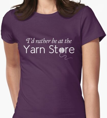 I'd rather be at the yarn store Womens Fitted T-Shirt
