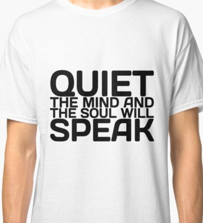 Quiet the Mind and the Soul will Speak Black Classic T-Shirt
