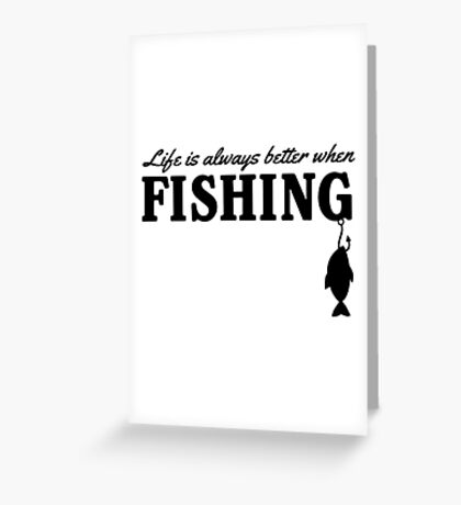 Life is always better when fishing Greeting Card