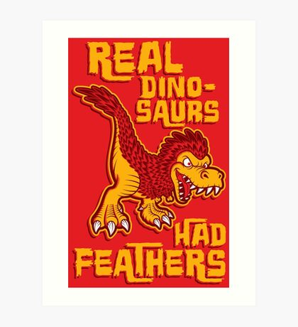Real dinosaurs had feathers Art Print