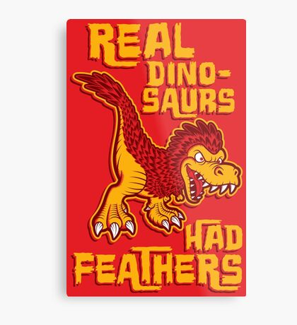 Real dinosaurs had feathers Metal Print